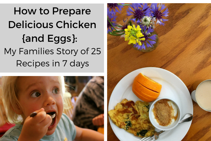 How to Prepare Delicious Chicken (and Eggs): My Family's Story of 25 meals in 7 Days.